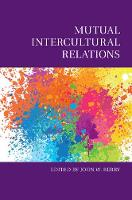 Mutual Intercultural Relations by John W. (Queen's University, Ontario) Berry
