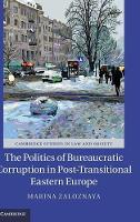 The Politics of Bureaucratic Corruption in Post-Transitional Eastern Europe by Marina (University of Iowa) Zaloznaya