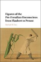 Figures of the Pre-Freudian Unconscious from Flaubert to Proust by Michael R. Finn