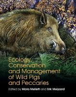 Ecology, Conservation and Management of Wild Pigs and Peccaries by Dr. Mario Melletti