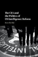 The CIA and the Politics of US Intelligence Reform by Brent (Smith College, Massachusetts) Durbin
