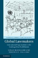 Global Lawmakers International Organizations in the Crafting of World Markets by Susan (Fordham University, New York) Block-Lieb, Terence C. Halliday