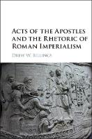 Acts of the Apostles and the Rhetoric of Roman Imperialism by Drew W. (Pepperdine University, Malibu) Billings
