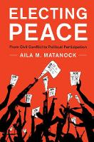 Electing Peace From Civil Conflict to Political Participation by Aila (University of California, Berkeley) Matanock