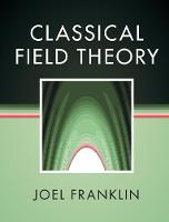 Classical Field Theory by Joel Franklin