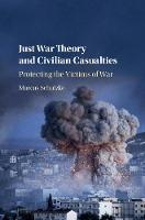 Just War Theory and Civilian Casualties Protecting the Victims of War by Marcus (University of York) Schulzke