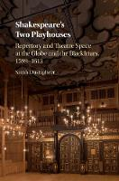Shakespeare's Two Playhouses Repertory and Theatre Space at the Globe and the Blackfriars, 1599-1613 by Sarah (University of Kent, Canterbury) Dustagheer
