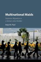 Multinational Maids Stepwise Migration in a Global Labor Market by Anju Mary Paul