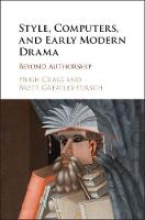 Style, Computers, and Early Modern Drama Beyond Authorship by Hugh (University of Newcastle, New South Wales) Craig, Brett (University of Leeds) Greatley-Hirsch