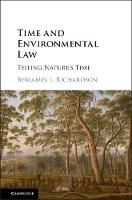 Time and Environmental Law Telling Nature's Time by Benjamin J. (University of Tasmania) Richardson