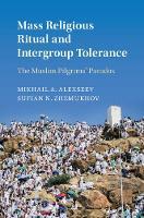 Mass Religious Ritual and Intergroup Tolerance The Muslim Pilgrims' Paradox by Mikhail (San Diego State University) Alexseev, Sufian N. (George Washington University, Washington DC) Zhemukhov
