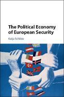 The Political Economy of European Security by Kaija (Boston University) Schilde
