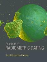 Principles of Radiometric Dating by Kunchithapadam Gopalan