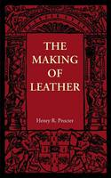 The Making of Leather by Henry R. Procter