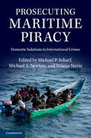 Prosecuting Maritime Piracy Domestic Solutions to International Crimes by Michael P. Scharf