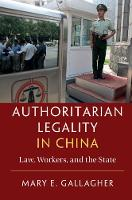 Authoritarian Legality in China Law, Workers, and the State by Mary Elizabeth (University of Michigan, Ann Arbor) Gallagher