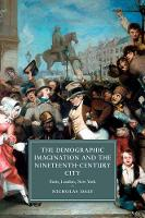 The Demographic Imagination and the Nineteenth-Century City Paris, London, New York by Nicholas (University College Dublin) Daly