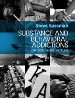 Substance and Behavioral Addictions Concepts, Causes, and Cures by Steve (University of Southern California) Sussman