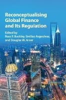 Reconceptualising Global Finance and its Regulation by Ross P. (University of New South Wales, Sydney) Buckley