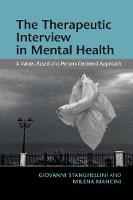 The Therapeutic Interview in Mental Health A Values-Based and Person-Centered Approach by Giovanni Stanghellini, Milena Mancini