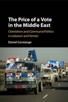 The Price of a Vote in the Middle East Clientelism and Communal Politics in Lebanon and Yemen by Daniel (Columbia University, New York) Corstange