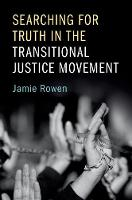 Searching for Truth in the Transitional Justice Movement by Jamie (University of Massachusetts, Amherst) Rowen