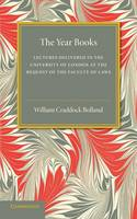 The Year Books Lectures Delivered in the University of London at the Request of the Faculty of Laws by William Craddock Bolland, Sir Frederick Pollock