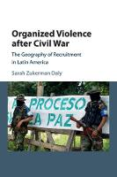 Organized Violence after Civil War The Geography of Recruitment in Latin America by Sarah Zukerman (University of Notre Dame, Indiana) Daly