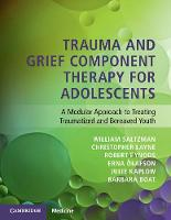 Trauma and Grief Component Therapy for Adolescents A Modular Approach to Treating Traumatized and Bereaved Youth by William (University of California, Los Angeles) Saltzman, Christopher (University of California, Los Angeles) Layne, Ro Pynoos