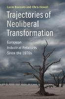 Trajectories of Neoliberal Transformation European Industrial Relations Since the 1970s by Lucio Baccaro, Chris Howell
