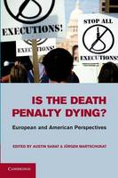 Is the Death Penalty Dying? European and American Perspectives by Austin Sarat