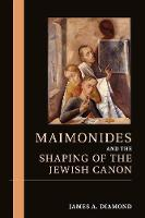 Maimonides and the Shaping of the Jewish Canon by James A. (University of Waterloo, Ontario) Diamond