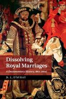 Dissolving Royal Marriages A Documentary History, 860-1600 by D. L. D'Avray