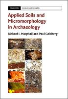 Applied Soils and Micromorphology in Archaeology by Richard Macphail, Paul Goldberg