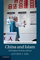 China and Islam The Prophet, the Party, and Law by Matthew S. (University of Oxford) Erie
