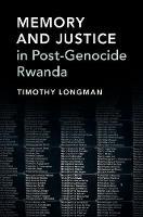 Memory and Justice in Post-Genocide Rwanda by Timothy (Boston University) Longman