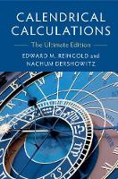 Calendrical Calculations The Ultimate Edition by Edward M. (Illinois Institute of Technology) Reingold, Nachum (Tel-Aviv University) Dershowitz