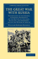 The Great War with Russia The Invasion of the Crimea; a Personal Retrospect of the Battles of the Alma, Balaclava, and Inkerman, and of the Winter of 1854-55 by Sir William Howard Russell