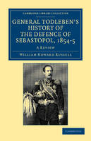 General Todleben's History of the Defence of Sebastopol, 1854-5 A Review by Sir William Howard Russell