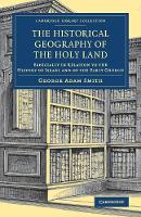 The Historical Geography of the Holy Land Especially in Relation to the History of Israel and of the Early Church by Sir George Adam Smith