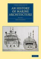 An History of Marine Architecture Including an Enlarged and Progressive View of the Nautical Regulations and Naval History, Both Civil and Military, of All Nations, Especially of Great Britain by John Charnock