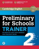 Preliminary for Schools Trainer 2 Six Practice Tests with Answers and Teacher's Notes with Audio by