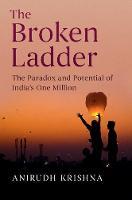 The Broken Ladder The Paradox and Potential of India's One-Billion by Anirudh (Duke University, North Carolina) Krishna