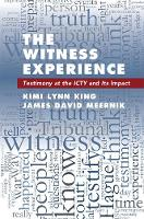 The Witness Experience Testimony at the ICTY and Its Impact by Kimi Lynn (University of North Texas) King, James David (University of North Texas) Meernik