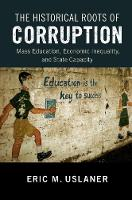 The Historical Roots of Corruption Mass Education, Economic Inequality, and State Capacity by Eric M. (University of Maryland, College Park) Uslaner
