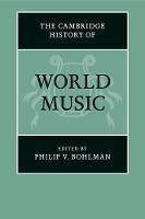 The Cambridge History of World Music by Philip V. (University of Chicago) Bohlman