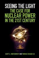 Seeing the Light: The Case for Nuclear Power in the 21st Century by Scott L. Montgomery, Thomas Graham