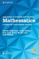 Approaches to Learning and Teaching Mathematics A Toolkit for International Teachers by Becky Warren, Charlie Gilderdale, Alison Kiddle, Ems Lord