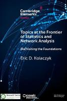 Topics at the Frontier of Statistics and Network Analysis (Re)Visiting the Foundations by Eric D. (Boston University) Kolaczyk