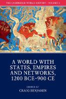 The Cambridge World History: Volume 4, A World with States, Empires and Networks 1200 BCE-900 CE by Dr. Craig (Grand Valley State University, Michigan) Benjamin